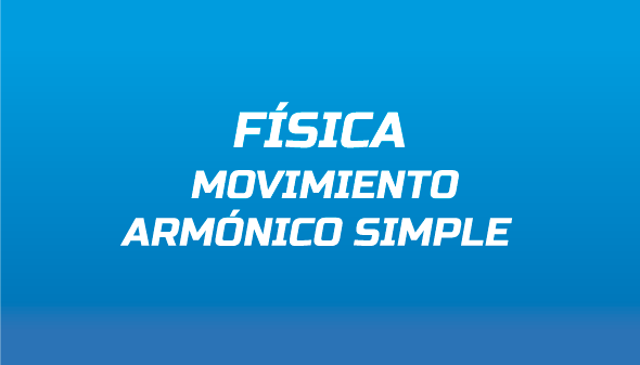 Física: Movimiento Armónico Simple